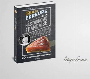 Géniales erreurs de la gastronomie Française